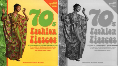 Cover of Maureen Valdes Marsh's book 70s Fashion Fiascos. Converted to black and white, the lettering is all the same gray.