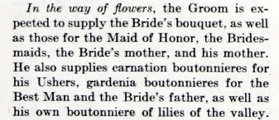 The groom is responsible for flowers worn by the usher, et al. Esquire, June 1934, pg. 138.